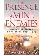 In the Presence of Mine Enemies – War in the Heart of America, 1859-1863 - AYERS, EDWARD L.