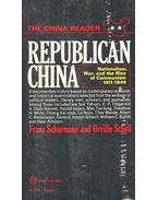 Republican China – Nationalism, War, and the Rise of Communism 1911-1949 - SCHURMANN, FRANZ – SCHELL, ORVILLE