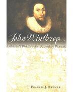 John Winthrop – America's Forgotten Founding Father - BREMER, FRANCIS J.