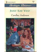 Just Say Yes! - Anderson, Caroline