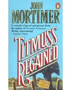 Titmuss Regained - Mortimer, John