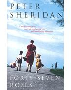 Forty-Seven Roses - SHERIDAN, PETER