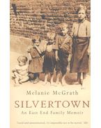 Silvertown – An East End Family Memoir - McGRATH, MELANIE