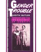 Gender Trouble – Feminism and the Subversion of Identity - BUTLER, JUDITH