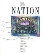 Nation – Canada Since Confederation 1867-1990 - GRANATSTEIN – ABELLA – ACHESON – BERCUSON – BROWN – NEATBY