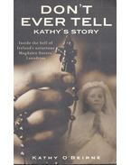 Don't Ever Tell – Kathy's Story - O'BEIRNE, KATHY