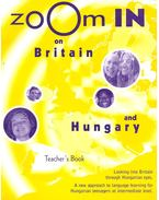 Zoom in on Britain and Hungary – Teacher's Book - VÉGH, GYÖNGYI – ANDREWS, MARK – KITZINGER, ARIANA – SIMON, PÉTER – POHL, UWE -TÓTH, ILDIKÓ