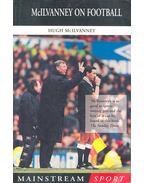 McIlvanney on Football - McILVANNEY, HUGH
