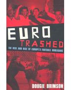 Euro Trashed – The Rise and Fall of Europe's Football Hooligans - BRIMSON, DOUGIE