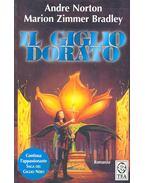 Il giglio doranto - NORTON, ANDRE – BRADLEY, MARION ZIMMER