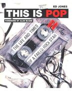 This is Pop – The Life and Times of a Failed Rock Star - JONES, ED