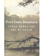 Those Bones Are Not My Child - BAMBARA, TONI CADE