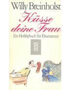 Küsse deine Frau – Ein Hobbybuch für Ehemänner - Breinholst, Willy