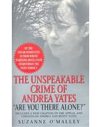 The Unspekable Crime of Andrea Yates - O'MALLEY, SUZANNE