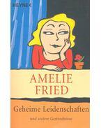 Geheime Leidenschaften und andere Geständnisse - Amelie Fried