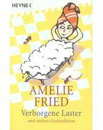 Verborgene Laster und andere Geständnisse - Amelie Fried