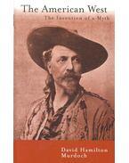 The American West – The Invention of a Myth - MURDOCH, DAVID HAMILTON