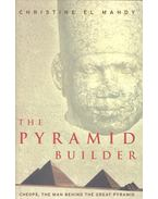 The Piyramid Builder  - Cheops, the man Behind the Great Pyramid - MAHDY, CHRISTINE el
