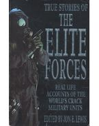 True Stories of the Elite Forces – Real Life Accounts of the World's Crack Military Units - LEWIS, JOHN E. (editor)