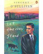 Let the River Stand - O'SULLIVAN, VINCENT