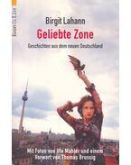 Geliebte zone – Geschichten aus dem neuen Deutschland - LAHANN, BIRGIT