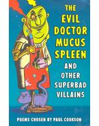 The Evil Doctor Mucus Spleen and Other Superbab Villains - COOKSON, PAUL