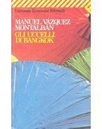 Gli uccelli di Bangkok - Montalban,Manuel Vazquez