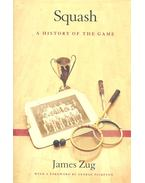 Squash – A History of the Game - ZUG, JAMES