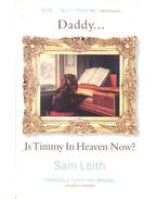 Daddy... Is Timmy in Heaven Now? - LEITH, SAM