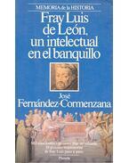 Fray Luis de Leon, un intelectual an el banquillo - FERNANDEZ-CORMENZARA, JOSE