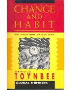 Change and Habit – The Challenge of Our Time - TOYNBEE, ARNOLD