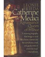 Catherine de Medici – Renaissance Queen of France - FRIEDA, LEONIE