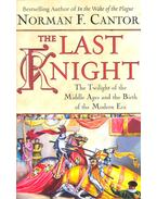 The Last Knight – The Twilight of the Middle Ages and the Birth of the Modern Era - CANTOR, NORMAN F