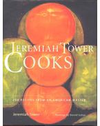 Jeremiah Tower Cooks – 250 Recipes from an American Master - TOWER, JEREMIAH