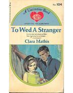 To Wed a Stranger - MATHIS, CLARA