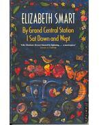 By Grand Central Station I Sat Down and Wept - SMART, ELIZABETH