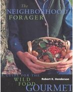 The Neighborhood Forager – A Guide for the Wild Food Gourmet - HENDERSON, ROBERT K.
