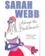 Always the Bridesmaid - WEBB, SARAH