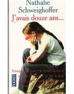J'avais douze ans... - SCHWEIGHOFFER, NATHALIE