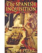 The Spanish Inquisition – A History - PÉREZ, JOSEPH