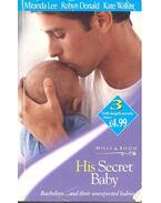 His Secret Baby - LEE, MIRANDA - DONALD, ROBYN - WALKER, KATE