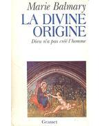 La divine origine – Dieu n'a pas cree l'homme - BALMARY, MARIE