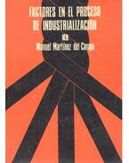 Factores en el proceso de industializacion - MARTINEZ de CAMPO, MANUEL