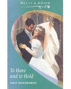 To Have and to Hold - Wentworth, Sally