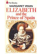 Elizabeth and the Prince of Spain - IRWIN, MARGARET