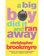 A Big Boy Did It and Ran Away - BROOKMYRE, CHRISTOPHER