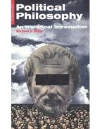 Political Philosophy – An Historical Inrtoduction - WHITE, MICHAEL J.