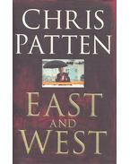 East and West – The Last Governor of Hong Kong on Power, Freedom and the Future - PATTEN, CHRIST
