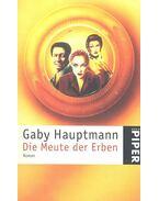 Die Meute der Erben - Gaby Hauptmann