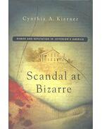 Scandal at Bizarre – Rumor and Reputation in Jefferson's America - KIERNER, CYNTHIA A,